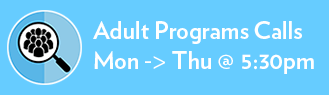 Adult Programs Virtual Hangouts – Mondays through Thursdays from 5:30pm to 6:30pm.