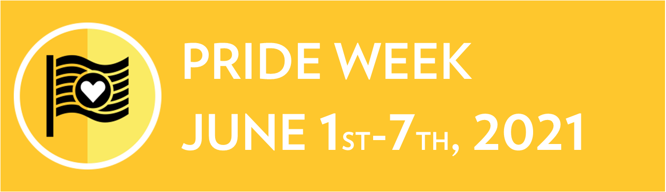 Pride Week Celebration! Our Histories. Our Stories. Our Communities. Covid-Safe and In-Person. June 1-7, 2021. Click-select for more information.