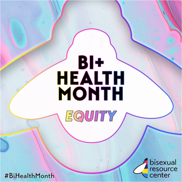 Bi+ Health Month. 2021 Theme is Equity.