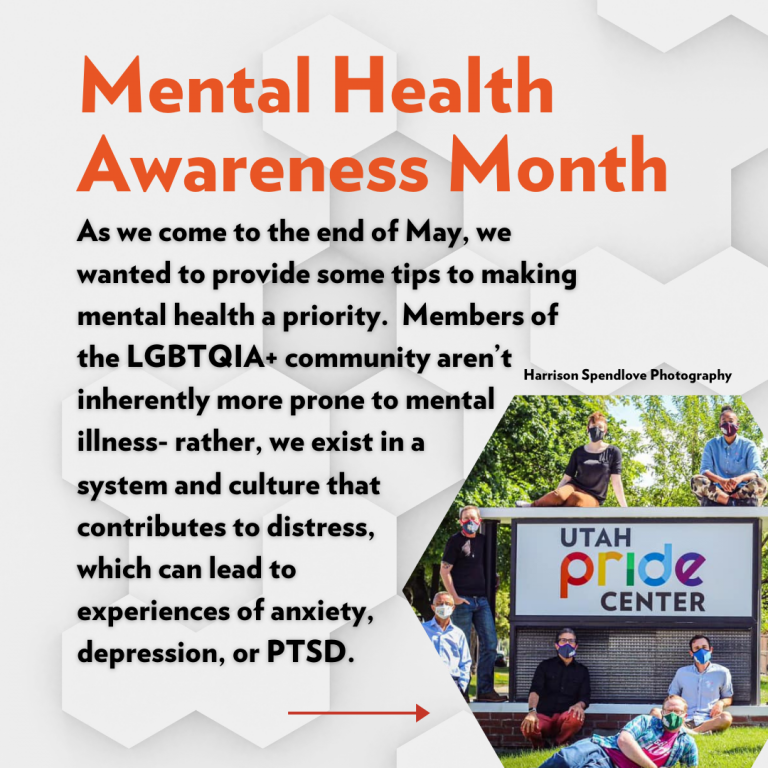 Mental Health Awareness Month. As we come to the end of May, we wanted to provide some tips to making mental health a priority. Members of the LGBTQIA+ community aren't inherently more prone to mental illness - rather, we exist in a system and culture that contributes ro distress, which can lead to experiences of anxiety, depression, or PTSD.