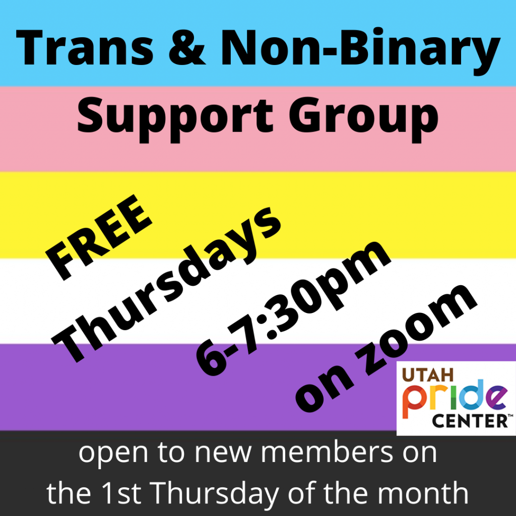 Trans and Non-Binary Support Group. Free. Thursdays from 6 to 7:30 pm, on Zoom. Open to new members on the 1st Thursday of every month.
